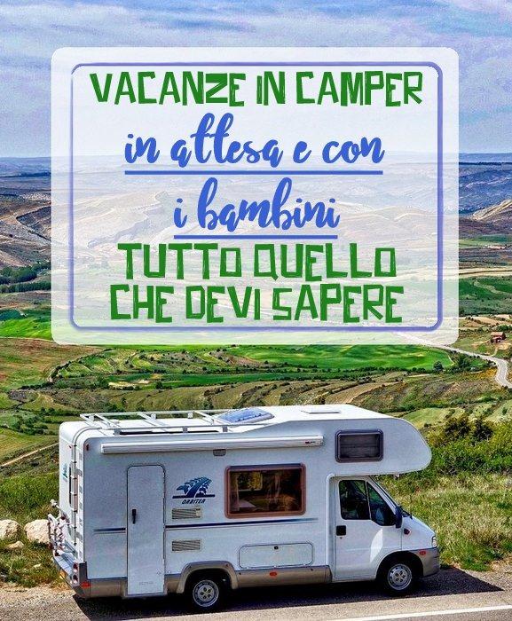 vacanze in camper in attesa e con i bambini - tutto quello che devi sapere